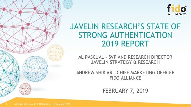 All Rights Reserved | FIDO Alliance | Copyright 20191 JAVELIN RESEARCH'S STATE OF STRONG AUTHENTICATION 2019 REPORT AL PAS...