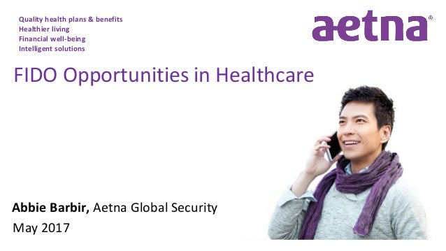 Quality health plans & benefits Healthier living Financial well-being Intelligent solutions Abbie Barbir, Aetna Global Sec...