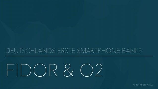 TWITTER @ MICHIPASKOW DEUTSCHLANDS ERSTE SMARTPHONE-BANK? FIDOR & O2