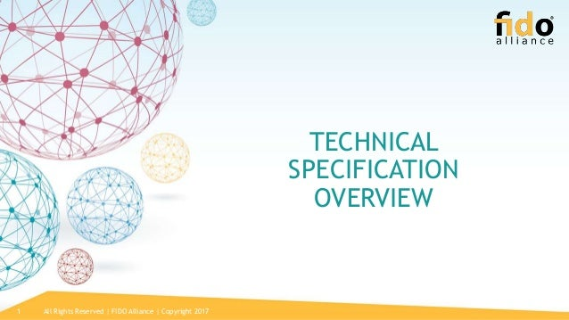 All Rights Reserved   FIDO Alliance   Copyright 20171 TECHNICAL SPECIFICATION OVERVIEW