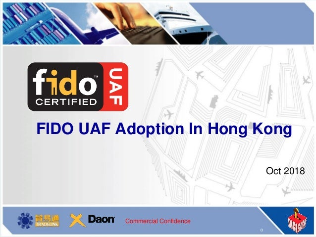 0 Commercial Confidence FIDO UAF Adoption In Hong Kong Oct 2018