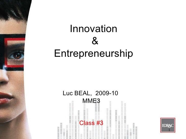 Innovation & Entrepreneurship <ul><li>Luc BEAL,  2009-10  </li></ul><ul><li>MME3 </li></ul><ul><li>Class #3 </li></ul>