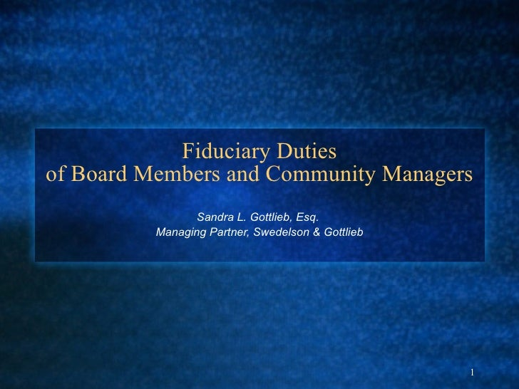 Fiduciary Duties of Board Members and Community Managers Sandra L. Gottlieb, Esq.  Managing Partner, Swedelson & Gottlieb