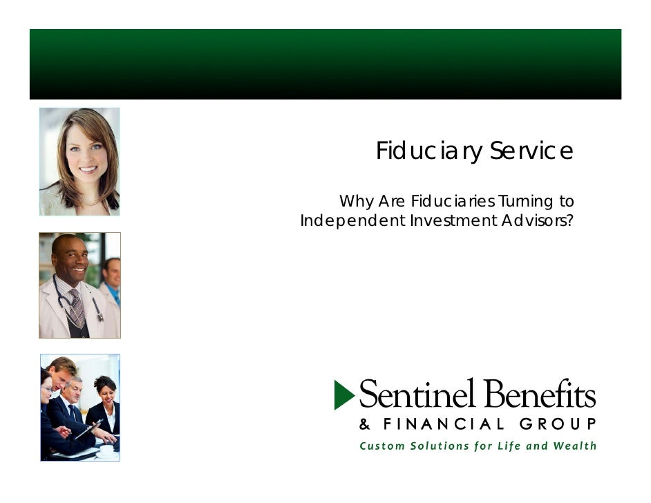 Fiduciary Service     Why Are Fiduciaries Turning to Independent Investment Advisors?
