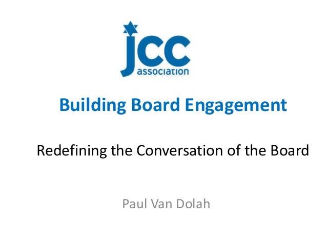 Building Board EngagementRedefining the Conversation of the Board            Paul Van Dolah