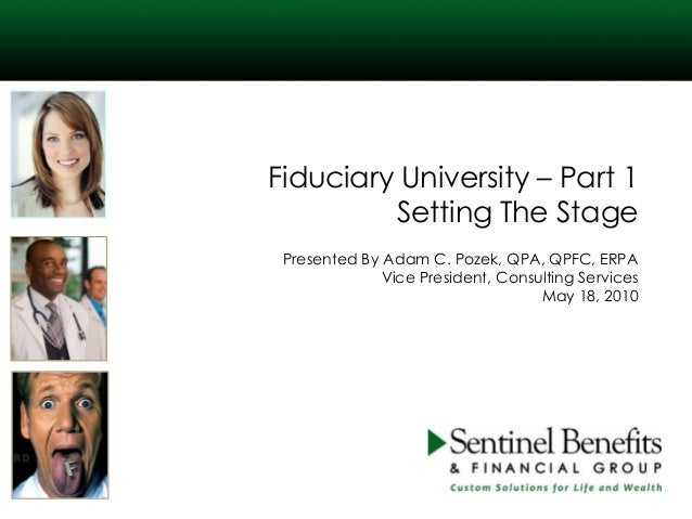 Fiduciary University – Part 1 Setting The Stage Presented By Adam C. Pozek, QPA, QPFC, ERPA Vice President, Consulting Ser...