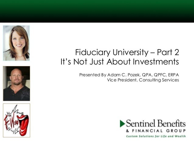"Fiduciary University – Part 2 It""s Not Just About Investments Presented By Adam C. Pozek, QPA, QPFC, ERPA Vice President, ..."