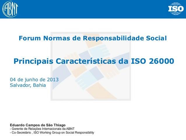 1Eduardo Campos de São Thiago- Gerente de Relações Internacionais da ABNT- Co-Secretário , ISO Working Group on Social Res...