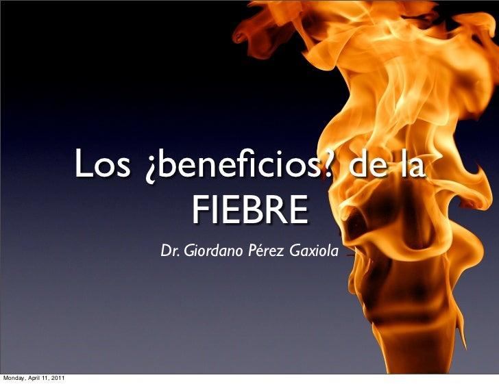 Los ¿beneficios? de la                                FIEBRE                              Dr. Giordano Pérez GaxiolaMonday,...
