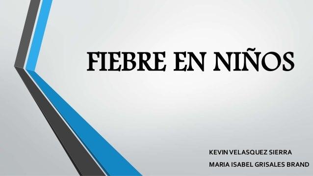 FIEBRE EN NIÑOS KEVINVELASQUEZ SIERRA MARIA ISABEL GRISALES BRAND
