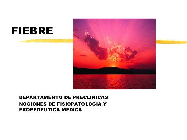 FIEBRE DEPARTAMENTO DE PRECLINICAS  NOCIONES DE FISIOPATOLOGIA Y PROPEDEUTICA MEDICA