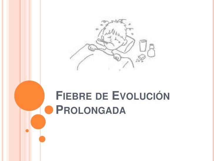 Fiebre de Evolución Prolongada<br />