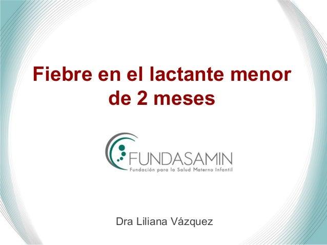 Fiebre en el lactante menor de 2 meses Dra Liliana Vázquez