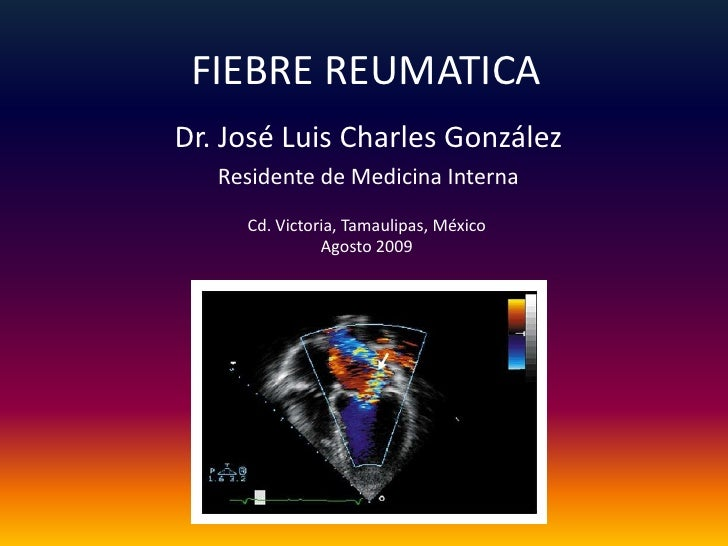 FIEBRE REUMATICA<br />Dr. José Luis Charles González<br />Residente de Medicina Interna<br />Cd. Victoria, Tamaulipas, Méx...