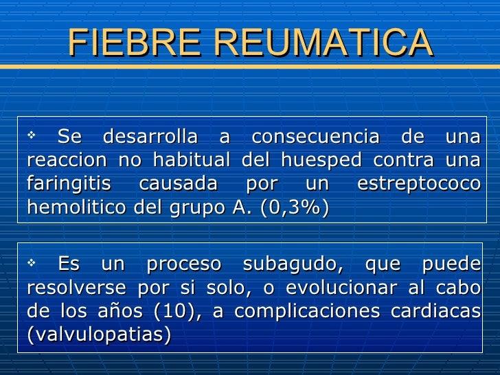 FIEBRE REUMATICA <ul><li>Se desarrolla a consecuencia de una reaccion no habitual del huesped contra una faringitis causad...