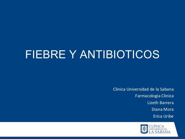 FIEBRE Y ANTIBIOTICOS             Clinica Universidad de la Sabana                         Farmacologia Clinica           ...