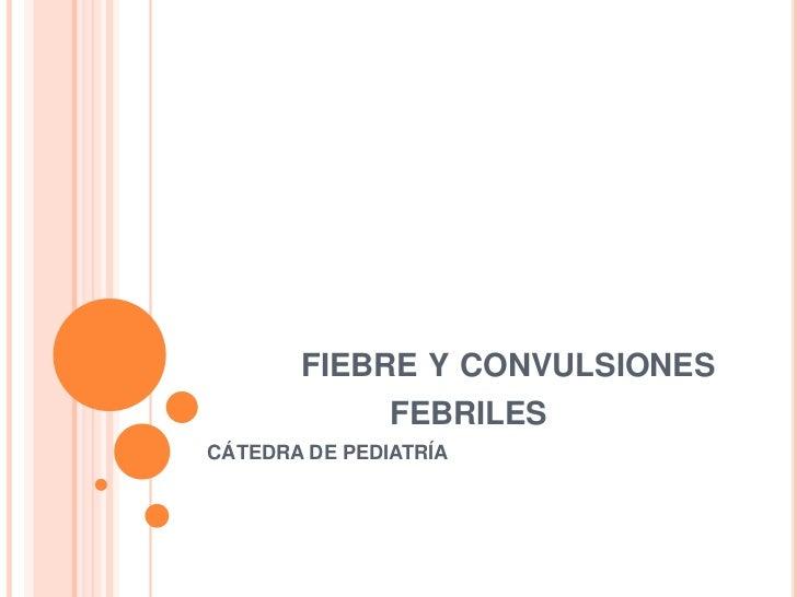FIEBRE Y CONVULSIONES               FEBRILESCÁTEDRA DE PEDIATRÍA