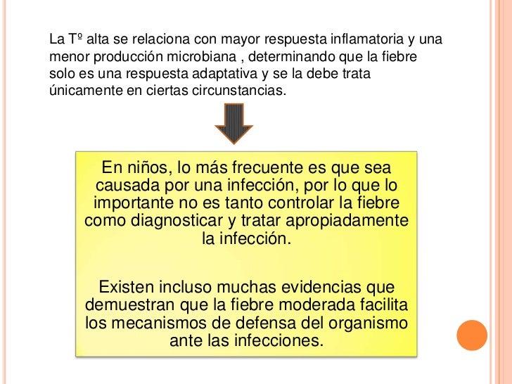 La Tº alta se relaciona con mayor respuesta inflamatoria y unamenor producción microbiana , determinando que la fiebresolo...