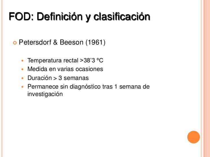 FOD: Definición y clasificación   Petersdorf & Beeson (1961)     Temperatura rectal >38'3 ºC     Medida en varias ocasi...