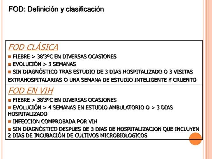 FOD: Definición y clasificaciónFOD CLÁSICA FIEBRE > 38'3ºC EN DIVERSAS OCASIONES EVOLUCIÓN > 3 SEMANAS SIN DIAGNÓSTICO ...