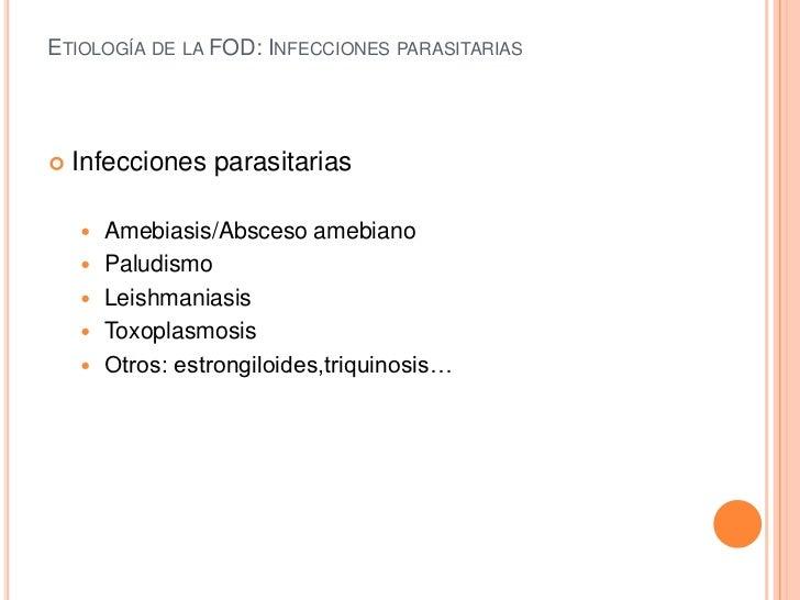 ETIOLOGÍA DE LA FOD: INFECCIONES PARASITARIAS   Infecciones parasitarias       Amebiasis/Absceso amebiano       Paludis...