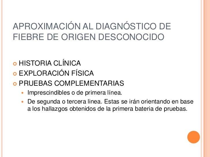 APROXIMACIÓN AL DIAGNÓSTICO DEFIEBRE DE ORIGEN DESCONOCIDO HISTORIA CLÍNICA EXPLORACIÓN FÍSICA PRUEBAS COMPLEMENTARIAS ...