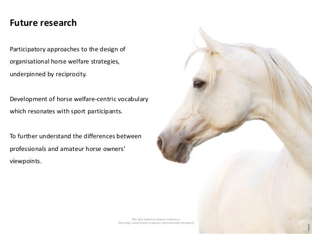 ISES 15th Equitation Science Conference Informing a social licence to operate communication framework Future research Part...