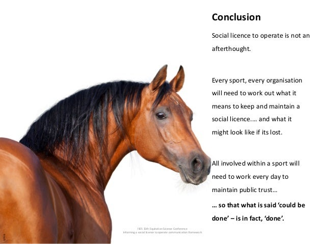 ISES 15th Equitation Science Conference Informing a social licence to operate communication framework Conclusion Social li...