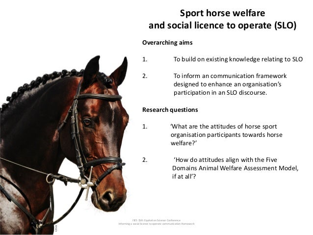 ISES 15th Equitation Science Conference Informing a social licence to operate communication framework Sport horse welfare ...