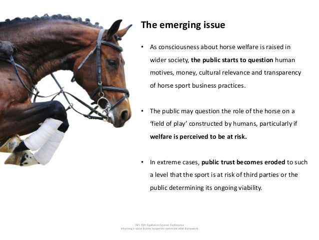 ISES 15th Equitation Science Conference Informing a social licence to operate communication framework The emerging issue •...