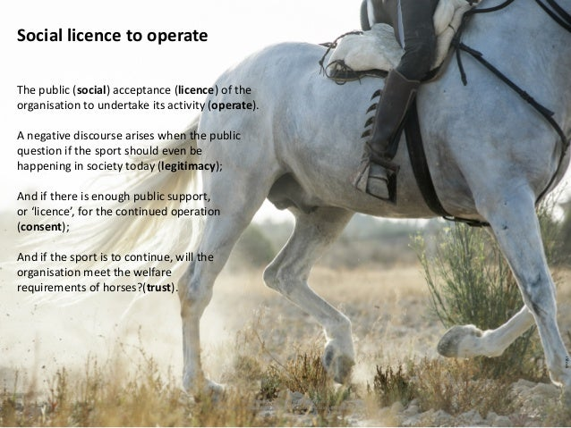 ISES 15th Equitation Science Conference Informing a social licence to operate communication framework Social licence to op...