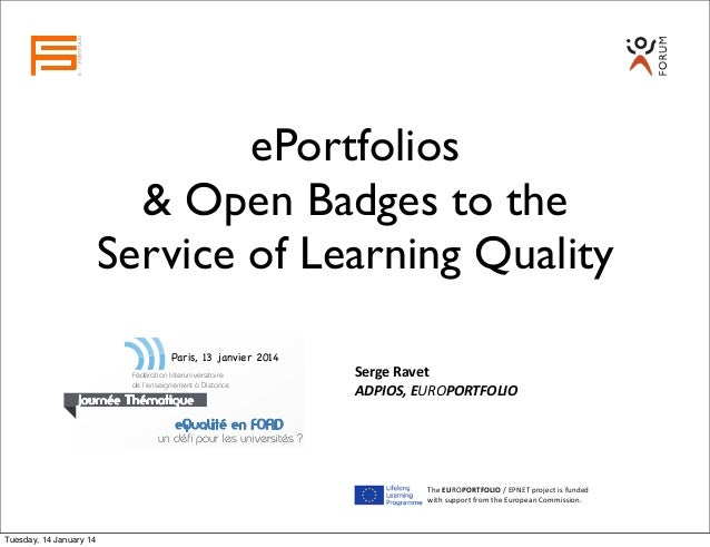 EUROPORTFOLIO  ePortfolios & Open Badges to the Service of Learning Quality Paris, 13 janvier 2014 Fédération Interunivers...