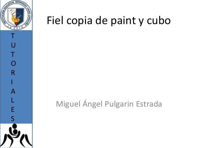 Fiel copia de paint y cuboTUTORIAL     Miguel Ángel Pulgarin EstradaES