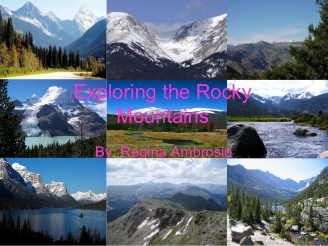 Exploring the Rocky Mountains By: Regina Ambrosio