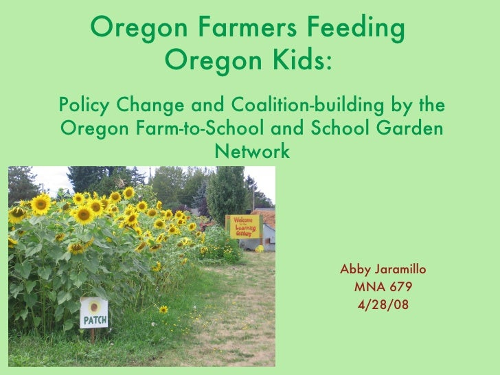 Oregon Farmers Feeding  Oregon Kids:   Policy Change and Coalition-building by the Oregon Farm-to-School and School Garden...