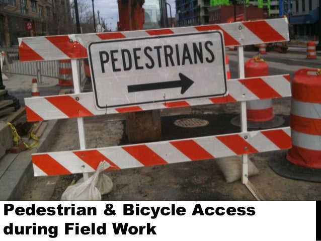 Pedestrian & Bicycle Access during Field Work