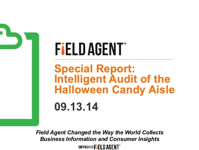 Special Report:  Intelligent Audit of the  Halloween Candy Aisle  09.13.14  Field Agent Changed the Way the World Collects...