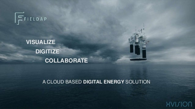VISUALIZE DIGITIZE COLLABORATE A CLOUD BASED DIGITAL ENERGY SOLUTION