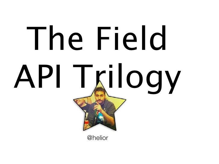 The FieldAPI Trilogy    @helior