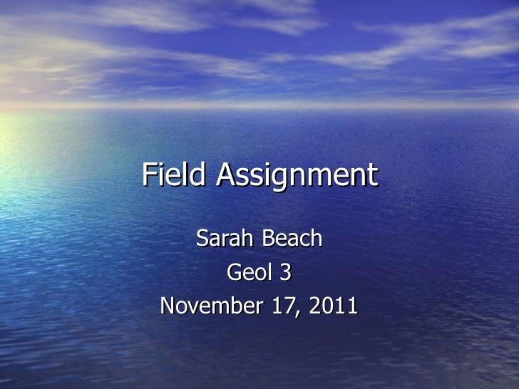 Field Assignment Sarah Beach Geol 3 November 17, 2011