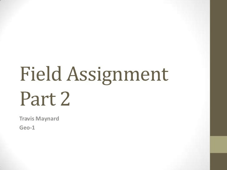 Field AssignmentPart 2Travis MaynardGeo-1