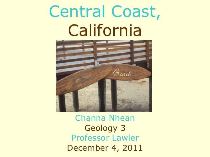 Central Coast,  California Channa Nhean Geology 3 Professor Lawler December 4, 2011