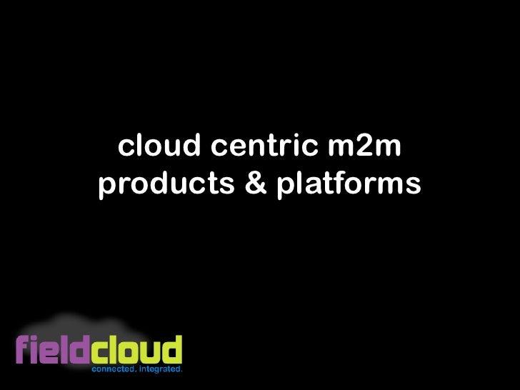 cloud centric m2mproducts & platforms