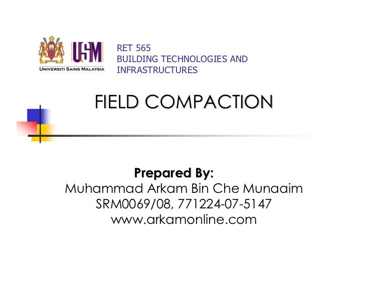 RET 565       BUILDING TECHNOLOGIES AND       INFRASTRUCTURES      FIELD COMPACTION           Prepared By: Muhammad Arkam ...