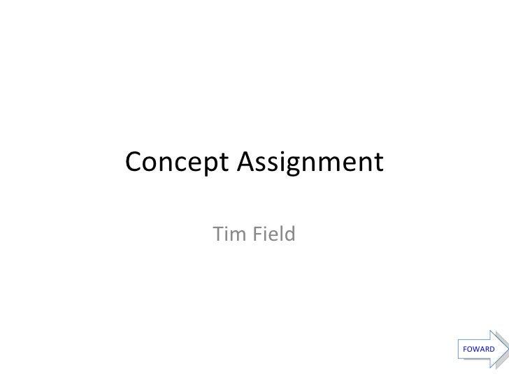Concept Assignment Tim Field FOWARD
