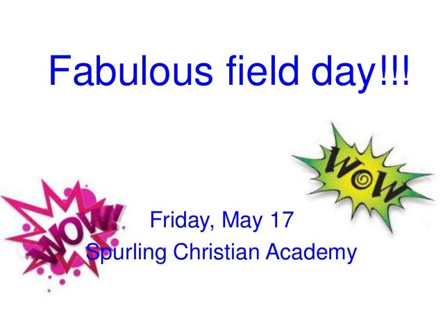 Fabulous field day!!!Friday, May 17Spurling Christian Academy