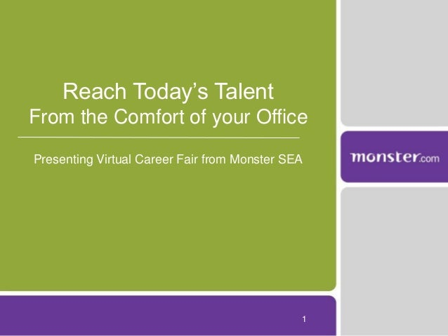 Reach Today's TalentFrom the Comfort of your OfficePresenting Virtual Career Fair from Monster SEA                        ...