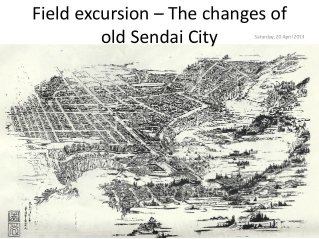 Field excursion – The changes of         old Sendai City   Saturday, 20 April 2013