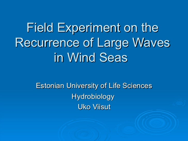 Field Experiment on the Recurrence of Large Waves in Wind Seas  Estonian University of Life Sciences Hydrobiology  Uko Vii...