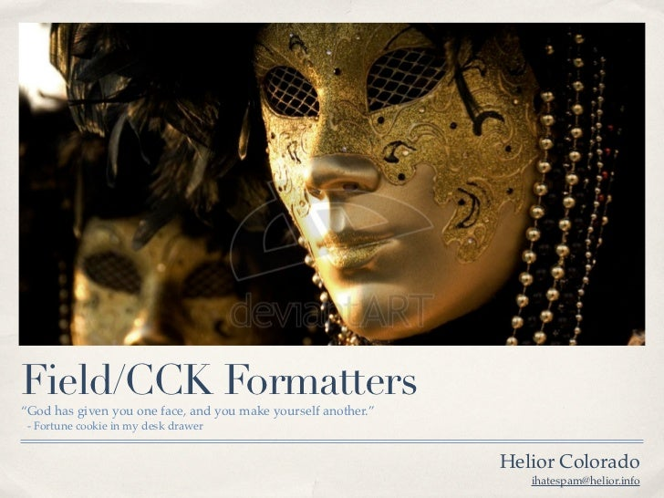 """Field/CCK Formatters""""God has given you one face, and you make yourself another."""" - Fortune cookie in my desk drawer       ..."""